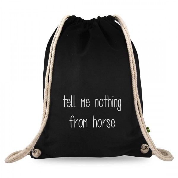 tell me nothing from the horse Turnbeutel mit Spruch