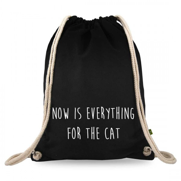 now is everything for the cat Turnbeutel mit Spruch