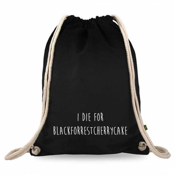 i die for blackforestcherrycake Turnbeutel mit Spruch